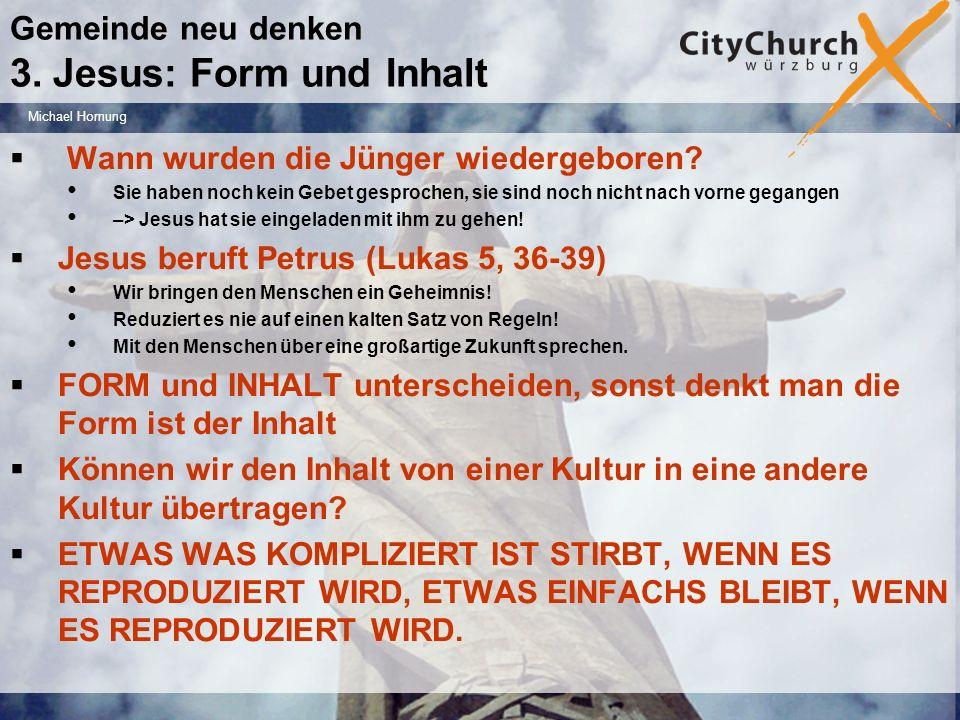Gemeinde neu denken 3. Jesus: Form und Inhalt Wann wurden die Jünger wiedergeboren.