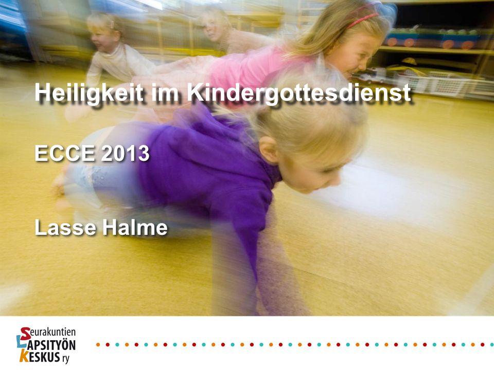 ECCE 2013 Lasse Halme ECCE 2013 Lasse Halme Heiligkeit im Kindergottesdienst
