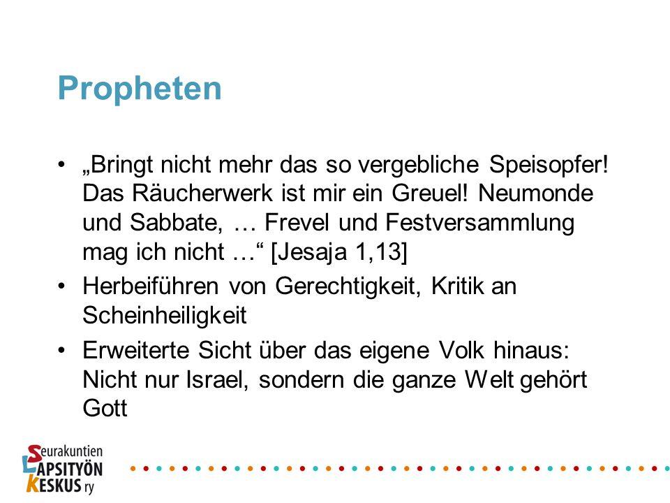 Propheten Bringt nicht mehr das so vergebliche Speisopfer! Das Räucherwerk ist mir ein Greuel! Neumonde und Sabbate, … Frevel und Festversammlung mag