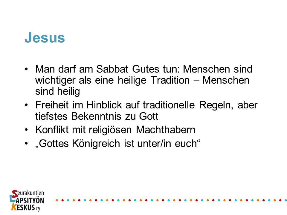 Jesus Man darf am Sabbat Gutes tun: Menschen sind wichtiger als eine heilige Tradition – Menschen sind heilig Freiheit im Hinblick auf traditionelle R