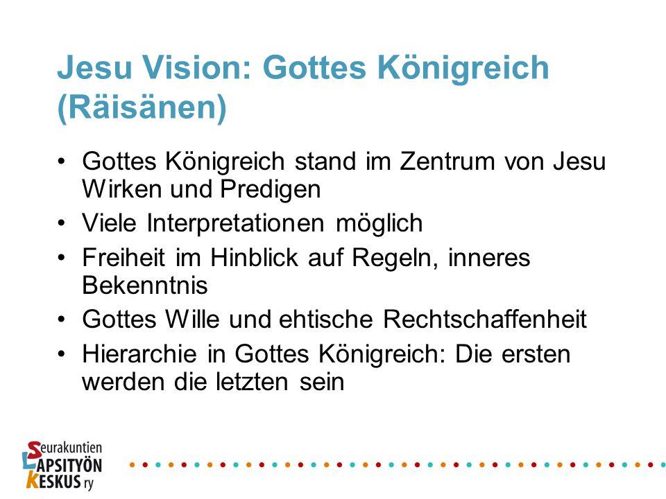 Jesu Vision: Gottes Königreich (Räisänen) Gottes Königreich stand im Zentrum von Jesu Wirken und Predigen Viele Interpretationen möglich Freiheit im H