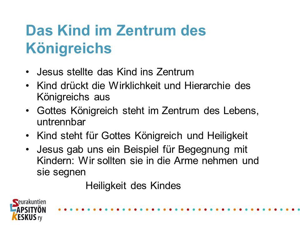 Das Kind im Zentrum des Königreichs Jesus stellte das Kind ins Zentrum Kind drückt die Wirklichkeit und Hierarchie des Königreichs aus Gottes Königrei