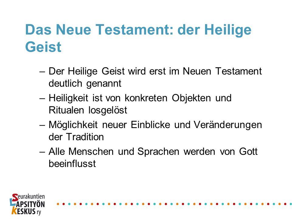Das Neue Testament: der Heilige Geist –Der Heilige Geist wird erst im Neuen Testament deutlich genannt –Heiligkeit ist von konkreten Objekten und Ritu