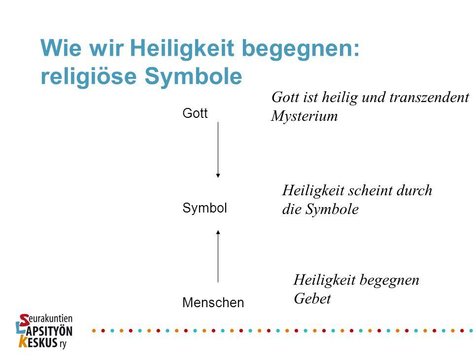 Wie wir Heiligkeit begegnen: religiöse Symbole Gott Symbol Menschen Gott ist heilig und transzendent Mysterium Heiligkeit begegnen Gebet Heiligkeit sc