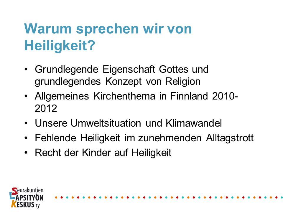 Warum sprechen wir von Heiligkeit? Grundlegende Eigenschaft Gottes und grundlegendes Konzept von Religion Allgemeines Kirchenthema in Finnland 2010- 2