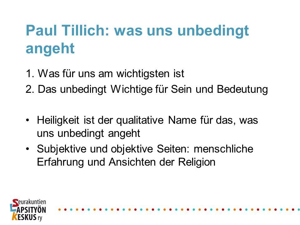 Paul Tillich: was uns unbedingt angeht 1. Was für uns am wichtigsten ist 2. Das unbedingt Wichtige für Sein und Bedeutung Heiligkeit ist der qualitati