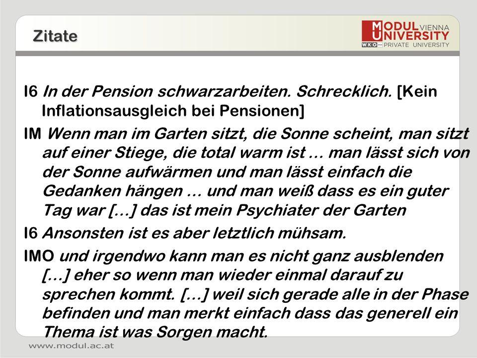 Zitate I6 In der Pension schwarzarbeiten. Schrecklich. [Kein Inflationsausgleich bei Pensionen] IM Wenn man im Garten sitzt, die Sonne scheint, man si