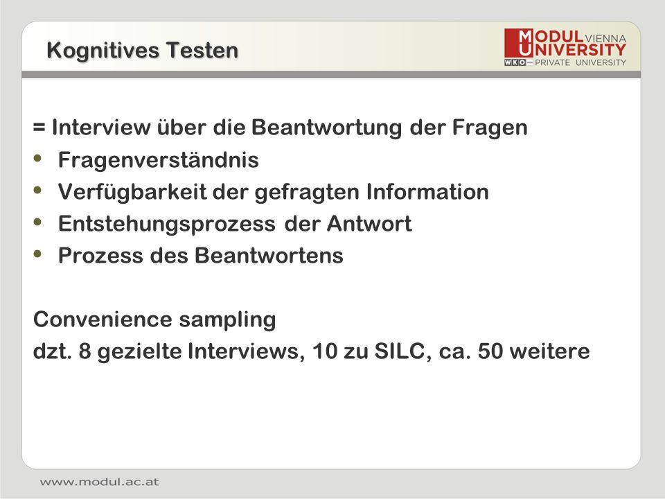 Kognitives Testen = Interview über die Beantwortung der Fragen Fragenverständnis Verfügbarkeit der gefragten Information Entstehungsprozess der Antwort Prozess des Beantwortens Convenience sampling dzt.