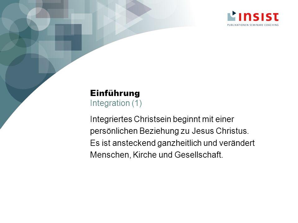 Einführung Integration (2) Integriertes Christsein ist keine abgeschlossene Ideologie.