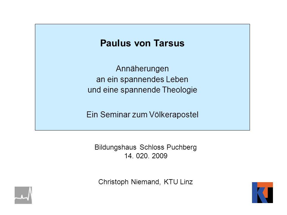 Paulus von Tarsus Annäherungen an ein spannendes Leben und eine spannende Theologie Ein Seminar zum Völkerapostel Bildungshaus Schloss Puchberg 14. 02