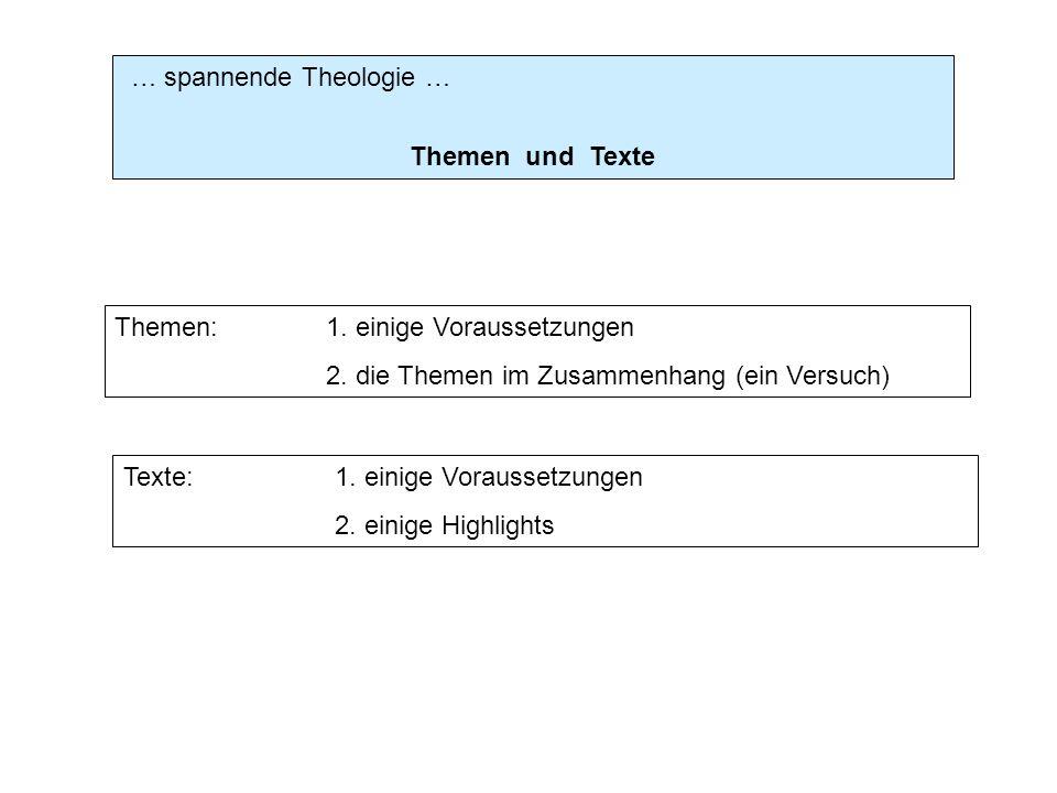 … spannende Theologie … Themen und Texte Themen:1. einige Voraussetzungen 2. die Themen im Zusammenhang (ein Versuch) Texte:1. einige Voraussetzungen