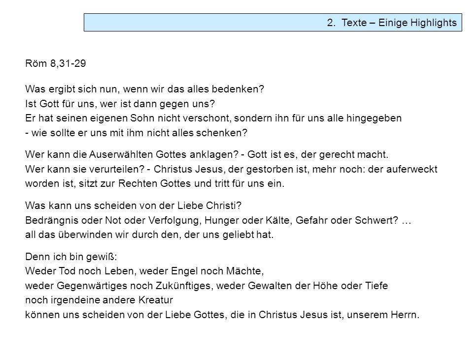 2. Texte – Einige Highlights Röm 8,31-29 Was ergibt sich nun, wenn wir das alles bedenken? Ist Gott für uns, wer ist dann gegen uns? Er hat seinen eig