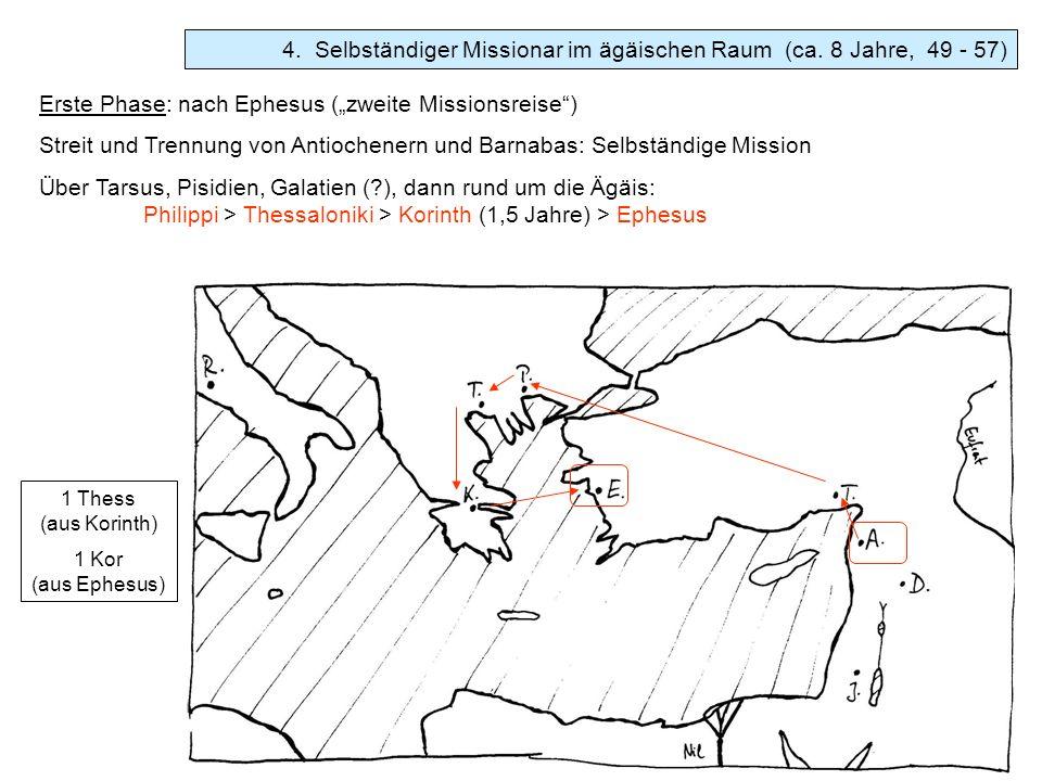 4. Selbständiger Missionar im ägäischen Raum (ca. 8 Jahre, 49 - 57) Erste Phase: nach Ephesus (zweite Missionsreise) Streit und Trennung von Antiochen