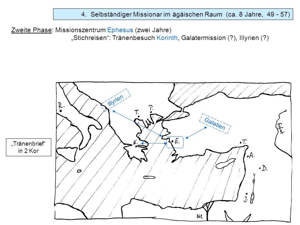 Zweite Phase: Missionszentrum Ephesus (zwei Jahre) Stichreisen: Tränenbesuch Korinth, Galatermission (?), Illyrien (?) Tränenbrief in 2 Kor Illyrien G