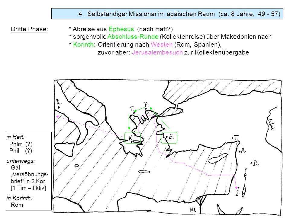 Dritte Phase:* Abreise aus Ephesus (nach Haft?) * sorgenvolle Abschluss-Runde (Kollektenreise) über Makedonien nach * Korinth:Orientierung nach Westen