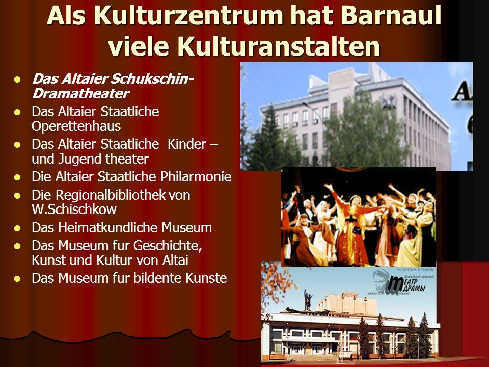 Als Kulturzentrum hat Barnaul viele Kulturanstalten Das Altaier Schukschin- Dramatheater Das Altaier Staatliche Operettenhaus Das Altaier Staatliche K