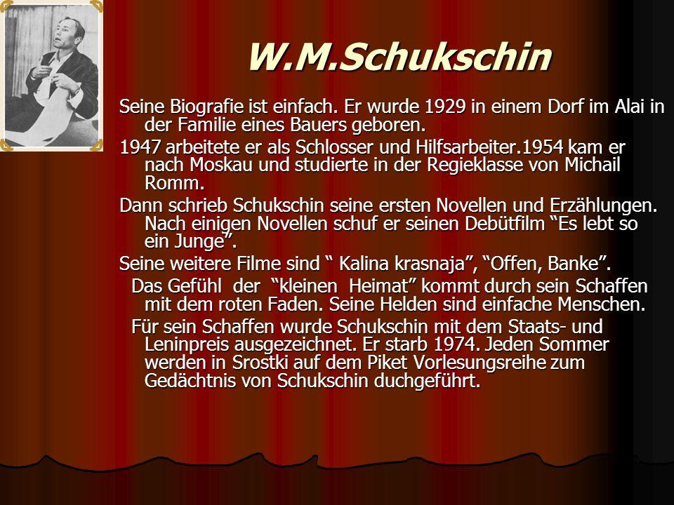 W.M.Schukschin Seine Biografie ist einfach. Er wurde 1929 in einem Dorf im Alai in der Familie eines Bauers geboren. 1947 arbeitete er als Schlosser u