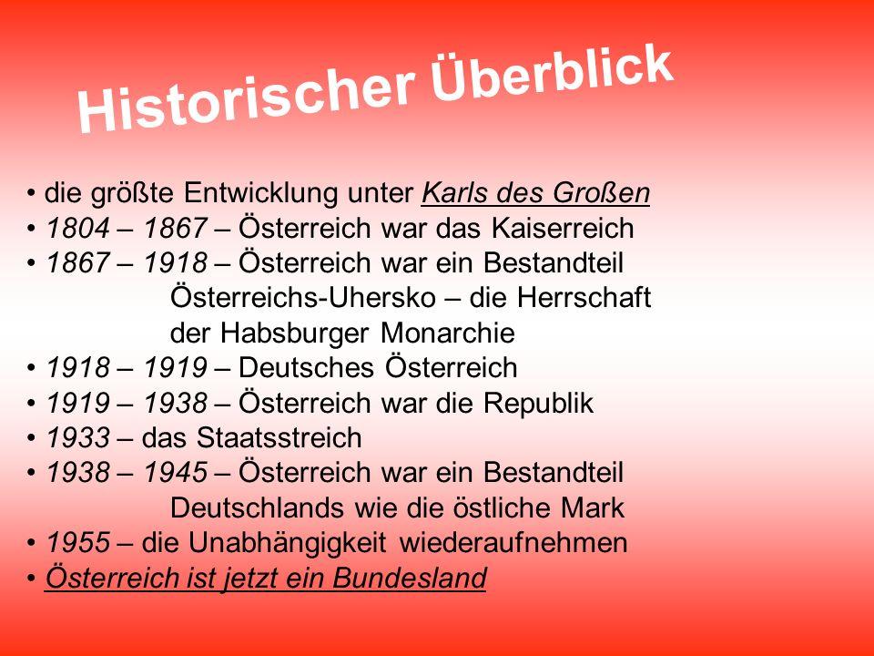 Historischer Überblick die größte Entwicklung unter Karls des Großen 1804 – 1867 – Österreich war das Kaiserreich 1867 – 1918 – Österreich war ein Bes