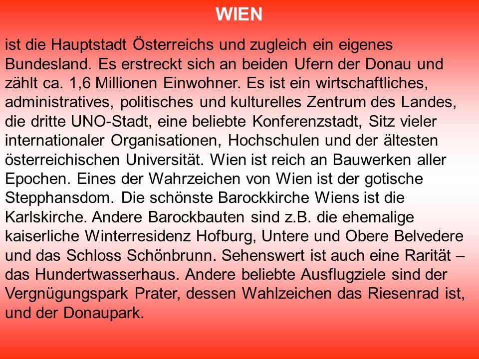 WIEN ist die Hauptstadt Österreichs und zugleich ein eigenes Bundesland. Es erstreckt sich an beiden Ufern der Donau und zählt ca. 1,6 Millionen Einwo