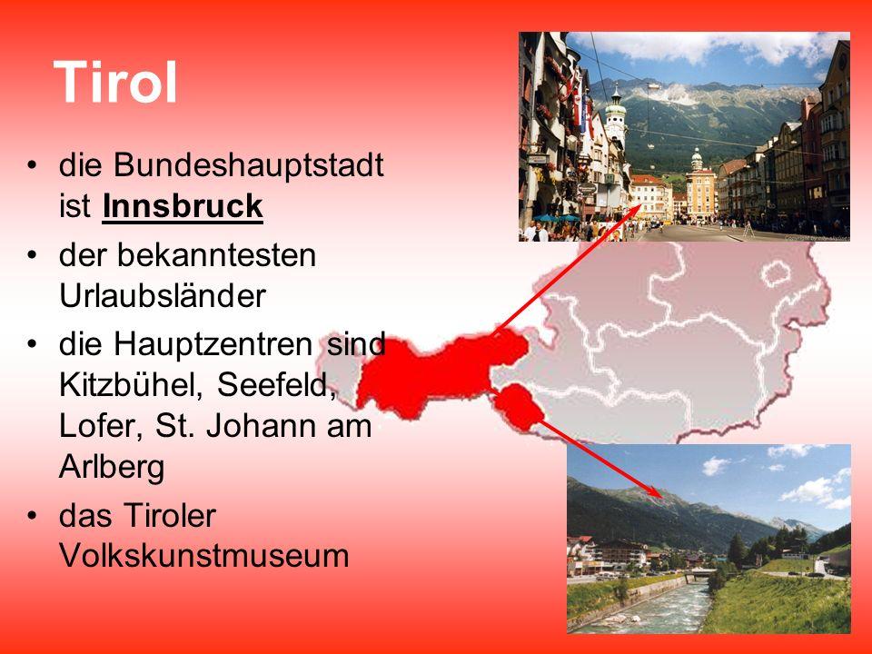 Tirol die Bundeshauptstadt ist Innsbruck der bekanntesten Urlaubsländer die Hauptzentren sind Kitzbühel, Seefeld, Lofer, St. Johann am Arlberg das Tir