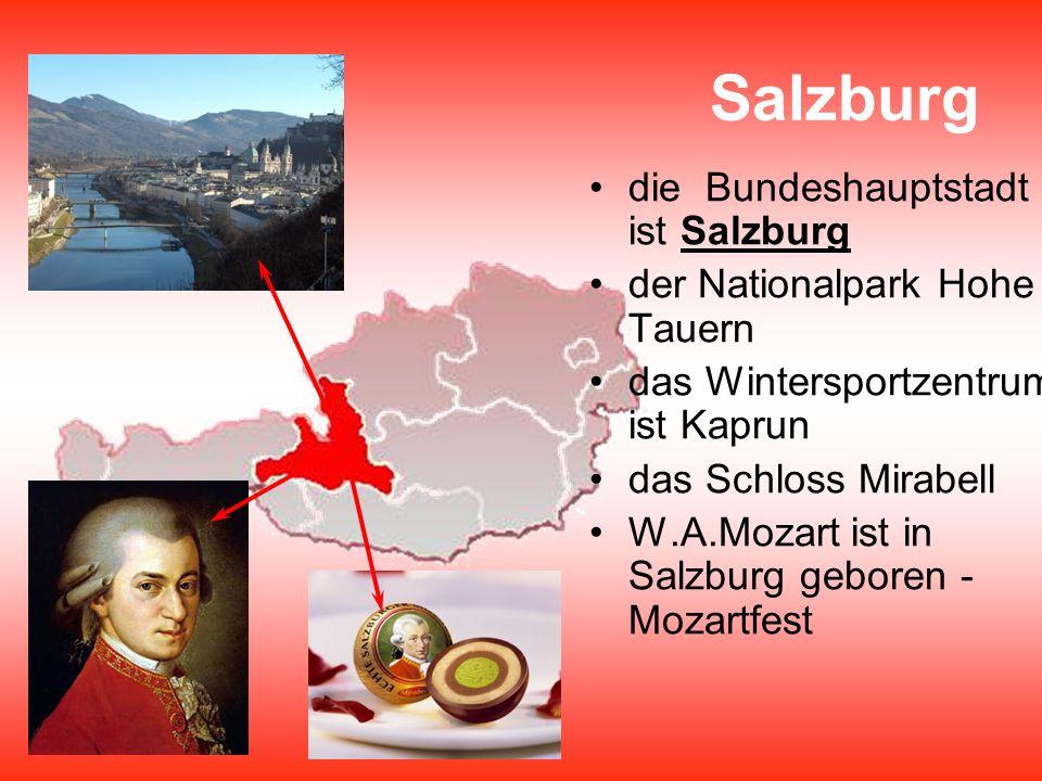 Salzburg die Bundeshauptstadt ist Salzburg der Nationalpark Hohe Tauern das Wintersportzentrum ist Kaprun das Schloss Mirabell W.A.Mozart ist in Salzb