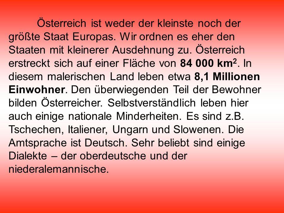 Österreich ist weder der kleinste noch der größte Staat Europas. Wir ordnen es eher den Staaten mit kleinerer Ausdehnung zu. Österreich erstreckt sich