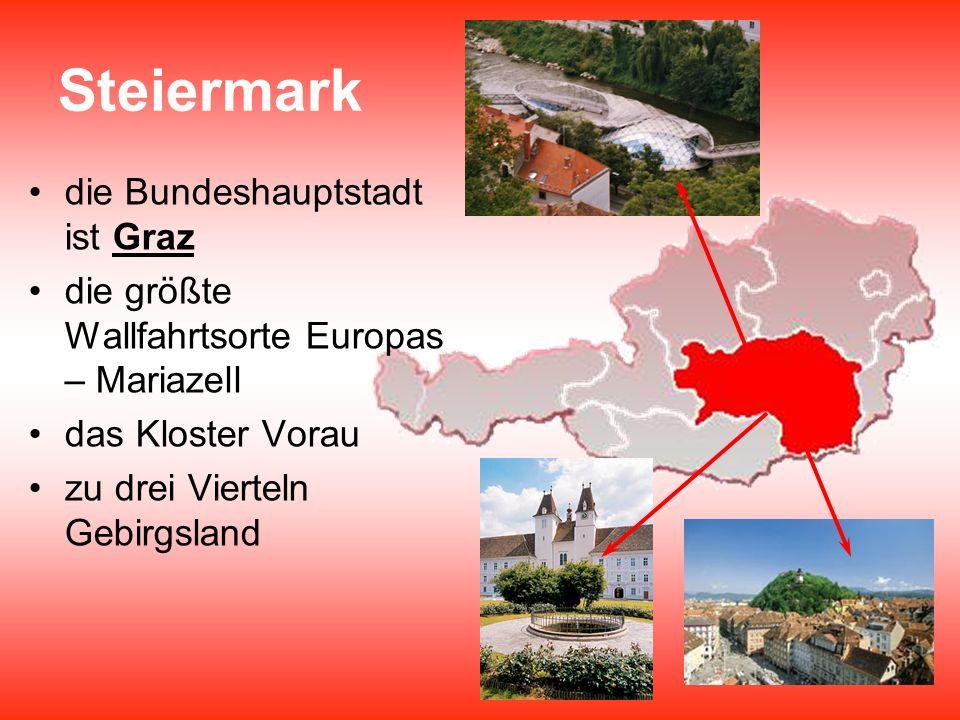 Steiermark die Bundeshauptstadt ist Graz die größte Wallfahrtsorte Europas – Mariazell das Kloster Vorau zu drei Vierteln Gebirgsland
