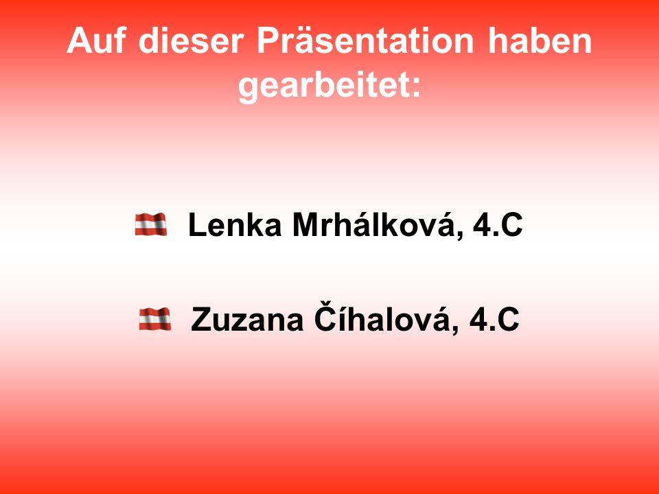 Auf dieser Präsentation haben gearbeitet: Lenka Mrhálková, 4.C Zuzana Číhalová, 4.C