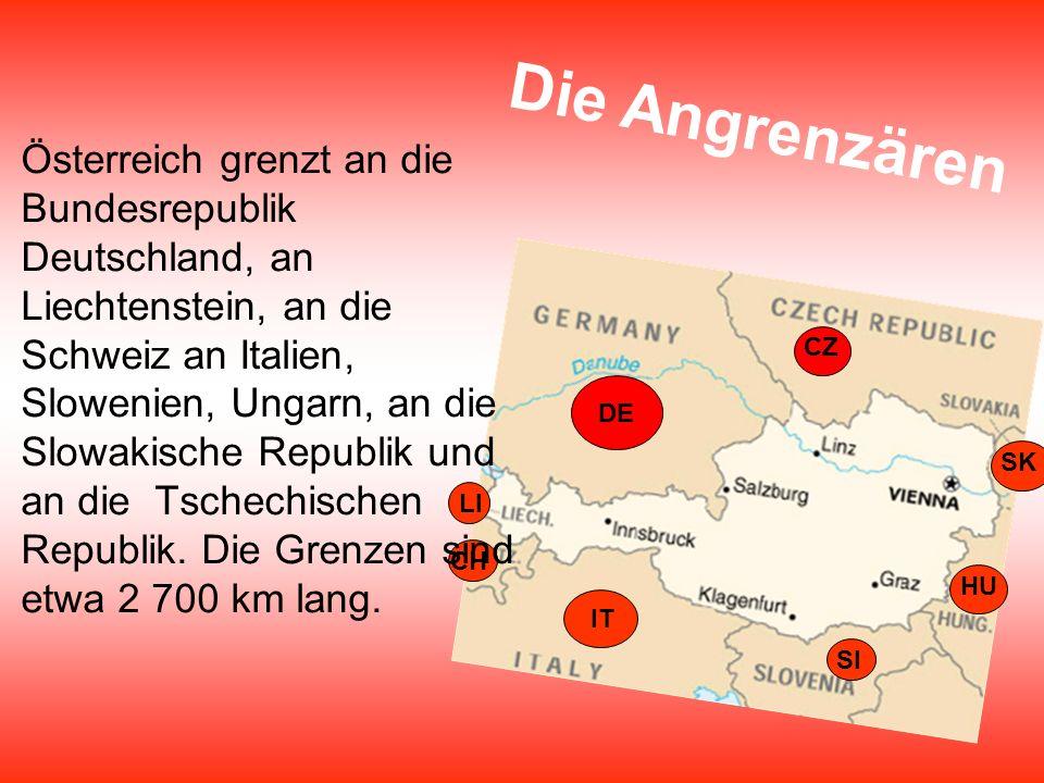 CH IT DE CZ SI HU SK LI D i e A n g r e n z ä r e n Österreich grenzt an die Bundesrepublik Deutschland, an Liechtenstein, an die Schweiz an Italien,