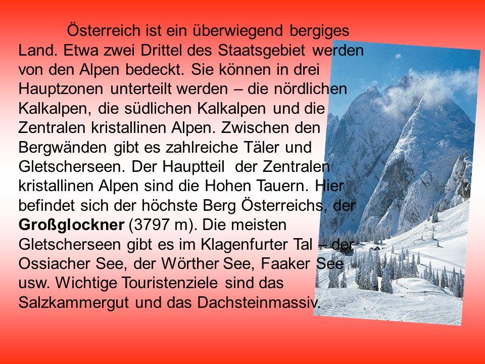Österreich ist ein überwiegend bergiges Land. Etwa zwei Drittel des Staatsgebiet werden von den Alpen bedeckt. Sie können in drei Hauptzonen unterteil