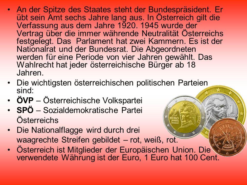 An der Spitze des Staates steht der Bundespräsident. Er übt sein Amt sechs Jahre lang aus. In Österreich gilt die Verfassung aus dem Jahre 1920. 1945
