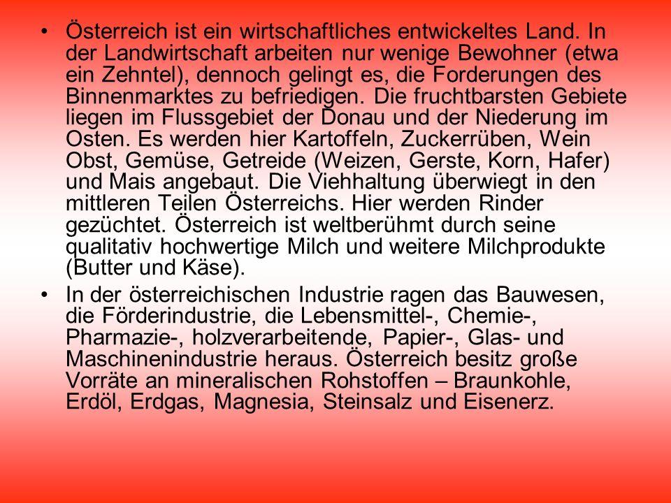 Österreich ist ein wirtschaftliches entwickeltes Land. In der Landwirtschaft arbeiten nur wenige Bewohner (etwa ein Zehntel), dennoch gelingt es, die
