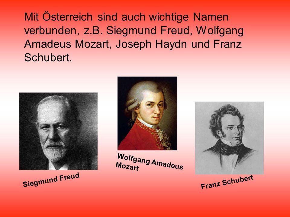 Mit Österreich sind auch wichtige Namen verbunden, z.B. Siegmund Freud, Wolfgang Amadeus Mozart, Joseph Haydn und Franz Schubert. Siegmund Freud Wolfg