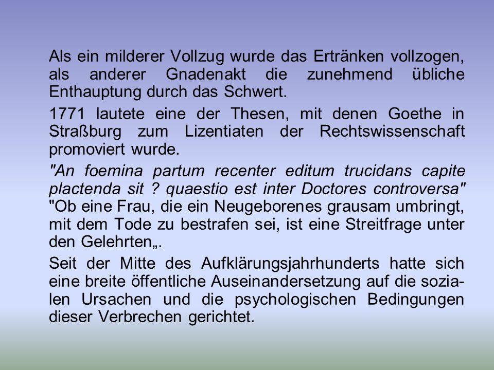 Als Goethes Faust zwischen 1788 und 1797 verfasst wurde, galt der Kindsmord als vorsätzliche Tötung eines, in der Regel unehelichen, nicht getauften N
