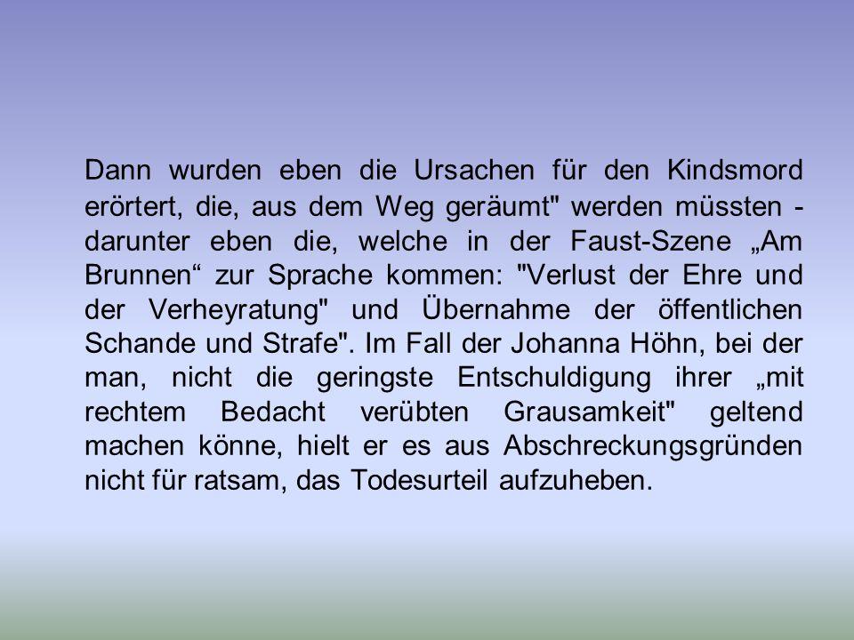 Goethes Herzog musste diesen Spruch bestätigen oder ihn, kraft landesherrlichen Begnadigungsrechtes abmildern und legte den Fall seinem dreiköpfigen C