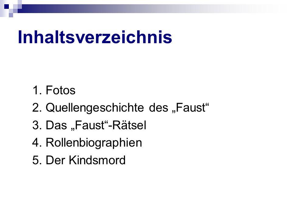 1. Fotos 2. Quellengeschichte des Faust 3. Das Faust-Rätsel 4. Rollenbiographien 5. Der Kindsmord