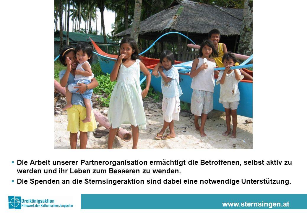www.sternsingen.at Die Arbeit unserer Partnerorganisation ermächtigt die Betroffenen, selbst aktiv zu werden und ihr Leben zum Besseren zu wenden. Die