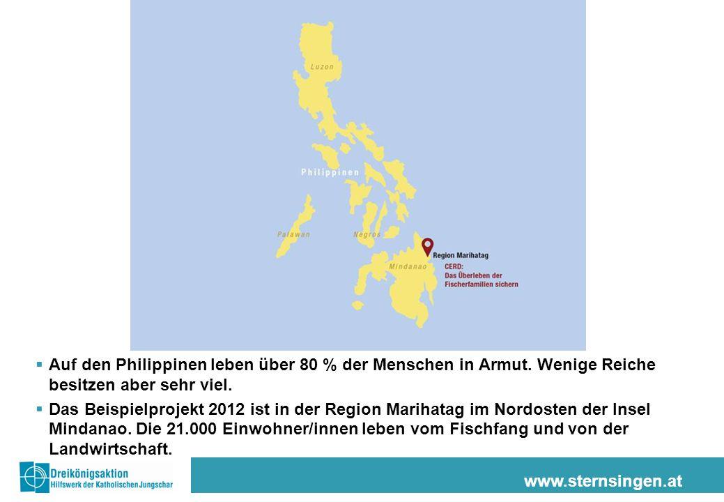 www.sternsingen.at Auf den Philippinen leben über 80 % der Menschen in Armut. Wenige Reiche besitzen aber sehr viel. Das Beispielprojekt 2012 ist in d