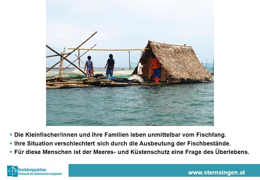 www.sternsingen.at Die Kleinfischer/innen und ihre Familien leben unmittelbar vom Fischfang. Ihre Situation verschlechtert sich durch die Ausbeutung d