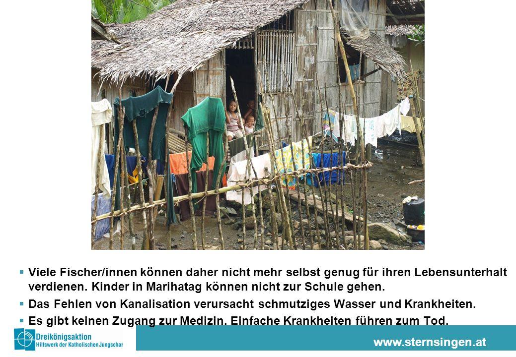 www.sternsingen.at Viele Fischer/innen können daher nicht mehr selbst genug für ihren Lebensunterhalt verdienen. Kinder in Marihatag können nicht zur