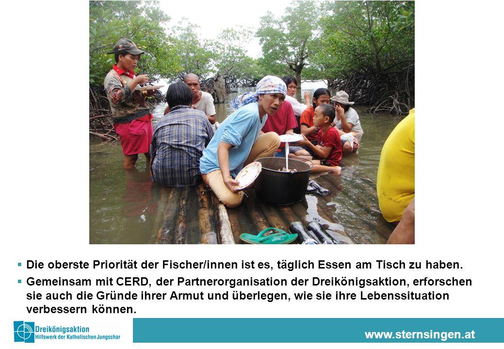 www.sternsingen.at Die oberste Priorität der Fischer/innen ist es, täglich Essen am Tisch zu haben. Gemeinsam mit CERD, der Partnerorganisation der Dr