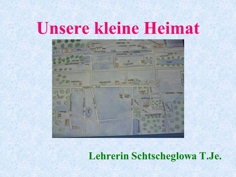 Unsere kleine Heimat Lehrerin Schtscheglowa T.Je.