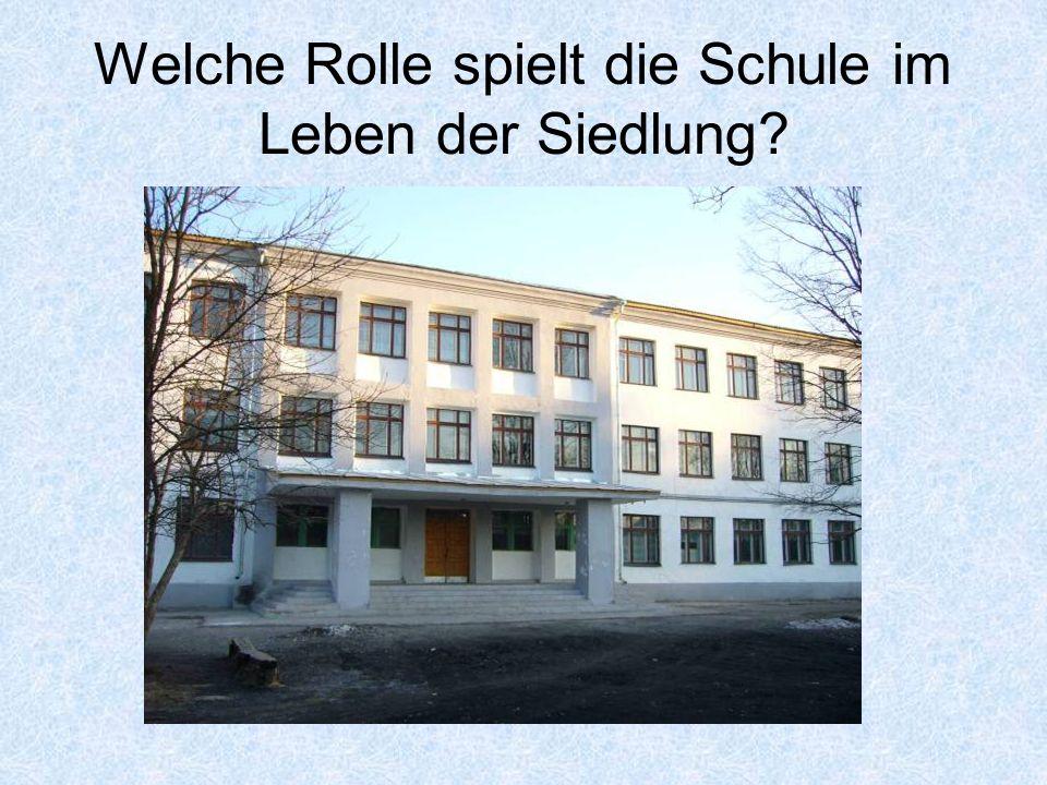 Welche Rolle spielt die Schule im Leben der Siedlung?