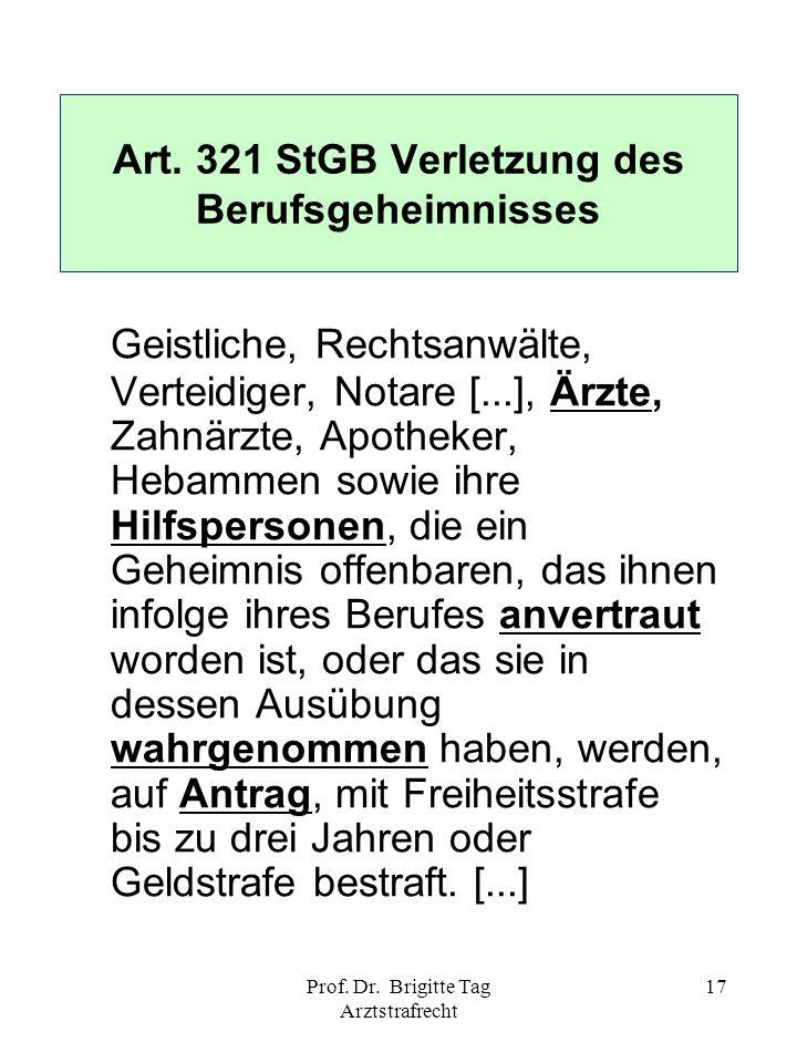 Prof. Dr. Brigitte Tag Arztstrafrecht 17 Art. 321 StGB Verletzung des Berufsgeheimnisses Geistliche, Rechtsanwälte, Verteidiger, Notare [...], Ärzte,