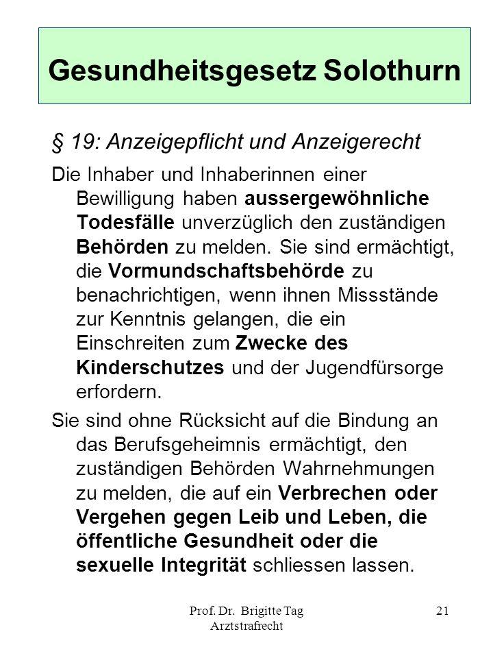 Prof. Dr. Brigitte Tag Arztstrafrecht 21 § 19: Anzeigepflicht und Anzeigerecht Die Inhaber und Inhaberinnen einer Bewilligung haben aussergewöhnliche