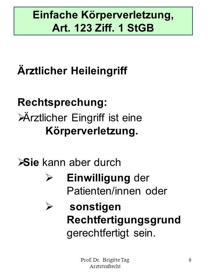 Prof. Dr. Brigitte Tag Arztstrafrecht 6 Einfache Körperverletzung, Art. 123 Ziff. 1 StGB Ärztlicher Heileingriff Rechtsprechung: Ärztlicher Eingriff i