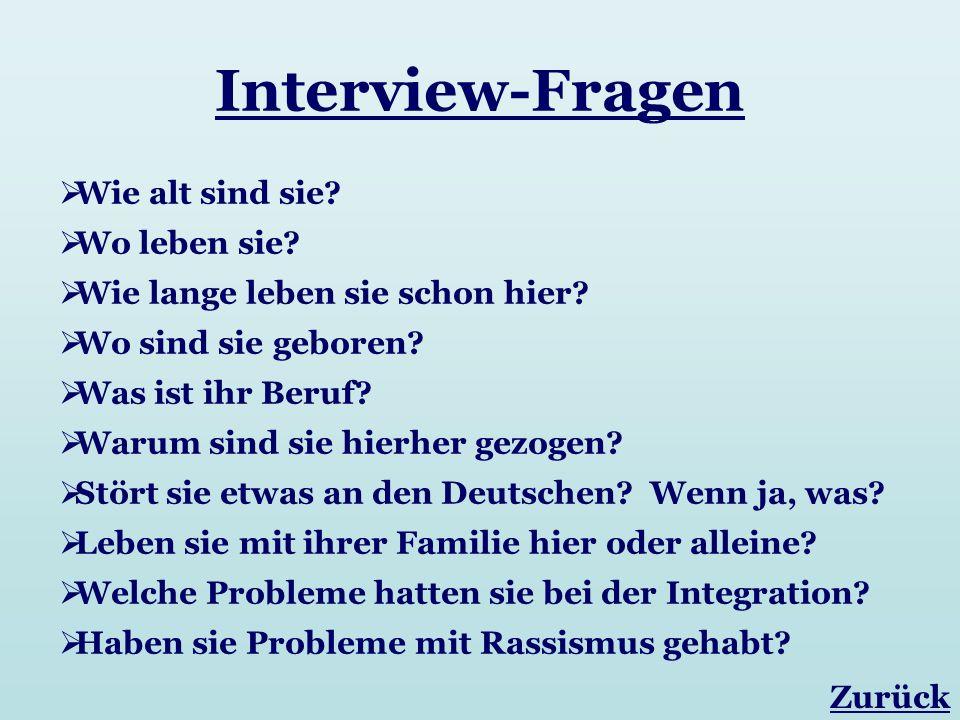 Interview-Fragen Wie alt sind sie? Wo leben sie? Wie lange leben sie schon hier? Wo sind sie geboren? Was ist ihr Beruf? Warum sind sie hierher gezoge