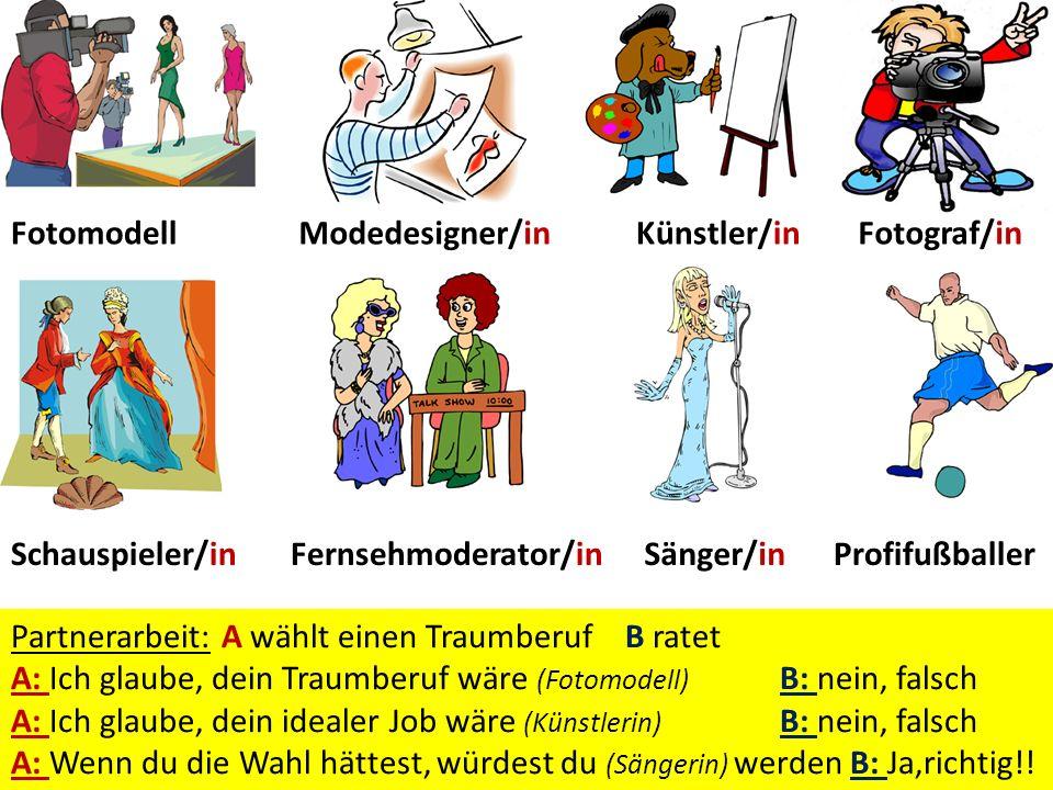 FotomodellModedesigner/inFotograf/inKünstler/in Schauspieler/inFernsehmoderator/in FußballerSänger/in Mein Traumberuf wäre…. Mein idealer Job wäre…. W