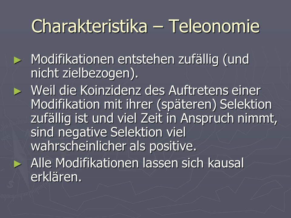 Charakteristika – Teleonomie Modifikationen entstehen zufällig (und nicht zielbezogen). Modifikationen entstehen zufällig (und nicht zielbezogen). Wei
