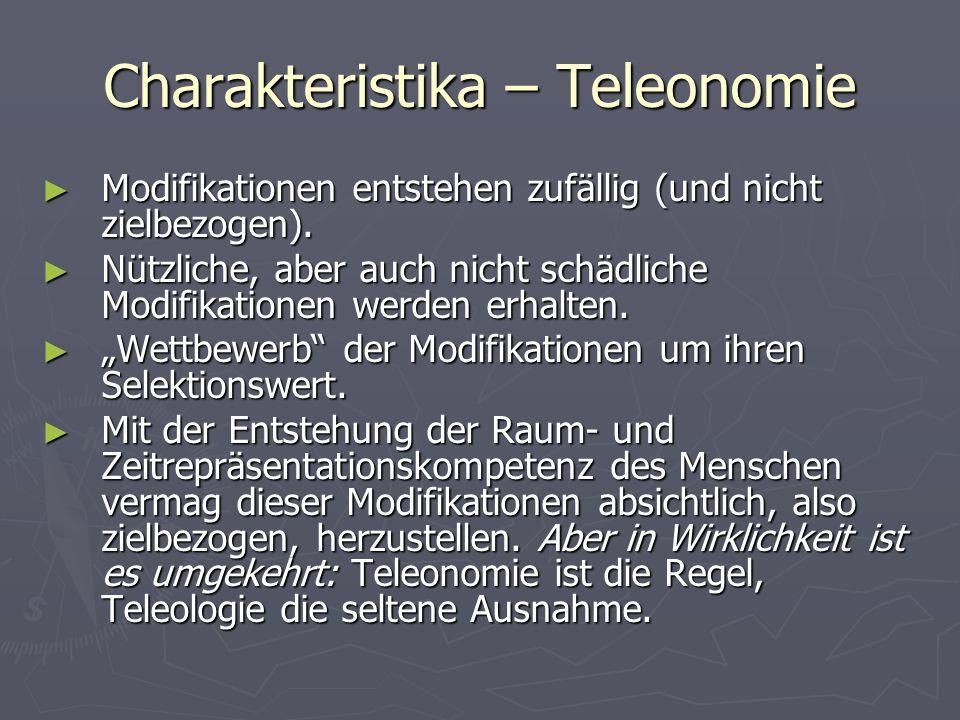 Charakteristika – Teleonomie Modifikationen entstehen zufällig (und nicht zielbezogen). Modifikationen entstehen zufällig (und nicht zielbezogen). Nüt